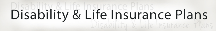 Disability & Life Insurance Plans